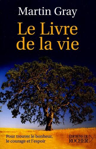 Martin Gray - Le livre de la vie - Pour trouver le bonheur, le courage et l'espoir.