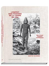 Martin Gusinde - L'esprit des hommes de la terre du feu - Selk'nam, Yamana, Kawesqar.
