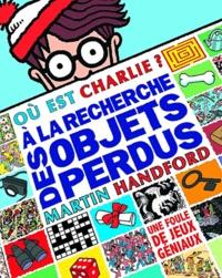 Martin Handford - Où est Charlie ? - A la recherche des objets perdus.