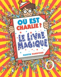 Martin Handford - Où est Charlie ? - Le livre magique.
