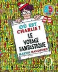 Martin Handford - Où est Charlie ? Le voyage fantastique.