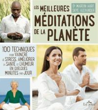 Martin Hart et Skye Alexander - Les meilleures méditations de la planète - 100 techniques pour vaincre le stress, améliorer la santé et l'humeur en quelques minutes par jour.