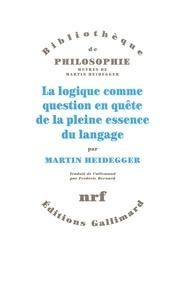 Martin Heidegger - La logique comme question en quête de la pleine essence du langage.