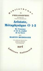 Oeuvres de Martin Heidegger- Aristote, Métaphysique - Thêta 1-3, De l'essence à la réalité de la force - Martin Heidegger |