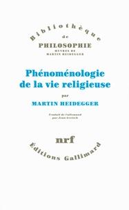 Martin Heidegger - Phénoménologie de la vie religieuse.