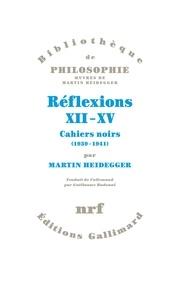 Martin Heidegger - Réflexions XII-XV - Cahiers noirs (1939-1941).