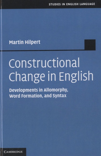 Martin Hilpert - Constructional Change in English - Developments in Allomorphy, Word Formation, and Syntax.