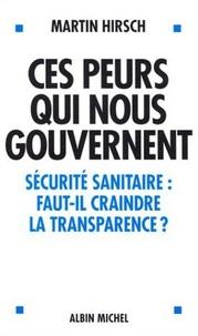 Martin Hirsch - Ces peurs qui nous gouvernent - Sécurité sanitaire : faut-il craindre la transparence ?.