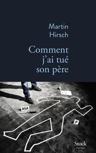 Martin Hirsch - Comment j'ai tué son père.