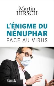 Martin Hirsch - L'énigme du nénuphar - Face au virus.