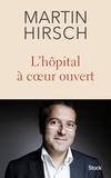 Martin Hirsch - L'hôpital à coeur ouvert.