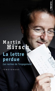 Martin Hirsch - La lettre perdue - Les racines de l'engagement.
