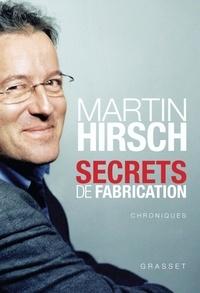 Martin Hirsch - Secrets de fabrication - Chroniques d'une politique expérimentale.