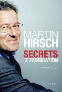 Martin Hirsch - Secrets de fabrication.