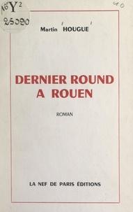 Martin Hougue - Dernier round à Rouen.