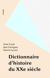 Martin Ivernel et Jean Garrigues - Dictionnaire d'histoire du XXe siècle.