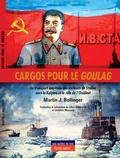 Martin J Bollinger - Cargos pour le goulag - Le transport maritime des esclaves de Staline vers la Kolyma et le rôle de l'Occident.