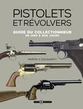 Martin J Dougherty - Pistolets et revolvers - Guide du collectionneur de 1400 à nos jours.