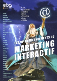 Martin Jaglin - Les 10³ commandements du Marketing Interactif - Ou comment augmenter son chiffre d'affaires grâce au marketing sur Internet et sur mobile ?.