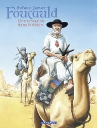 Martin Jamar et Jean Dufaux - Foucauld - Une tentation dans le désert.