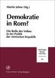 Martin Jehne - Demokratie in Rom? - Die Rolle des Volkes in der Politik der römischen Republik.