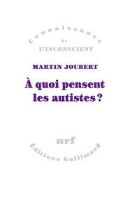 Martin Joubert - A quoi pensent les autistes?.