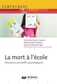 Martin Julier-Costes et Christine Fawer Caputo - La mort à l'école - Annoncer accueillir accompagner.