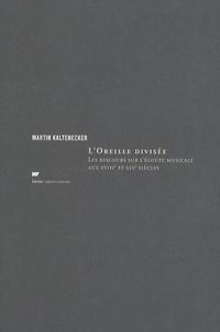 Martin Kaltenecker - L'Oreille divisée - Les discours sur l'écoute musciale aux XVIIIe et XIXe siècles.