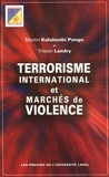 Martin Kalulambi Pongo et Tristan Landry - Terrorisme international et marchés de violence.