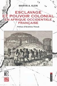 Martin Klein - Esclavage et pouvoir colonial en Afrique occidentale française.