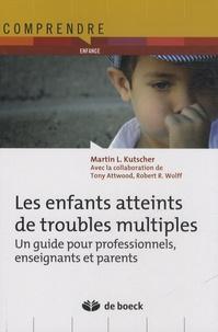 Martin Kutscher - Les enfants atteints de troubles multiples - Un guide pour professionnels, enseignants et parents.