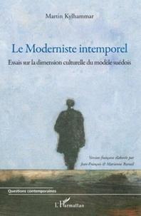 Martin Kylhammar - Le Moderniste intemporel - Essais sur la dimension culturelle du modèle suédois.