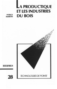 Martin - La productique et les industries du bois (Technologies de pointe, 28).