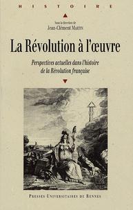 Jean-Clément Martin et  Martin - La Révolution à l'oeuvre - Perspectives actuelles dans l'histoire de la Révolution française.