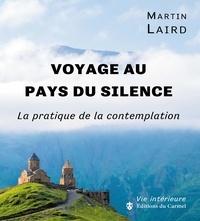 Martin Laird - Voyage au pays du silence - La pratique de la contemplation.
