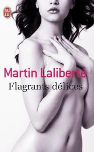 Martin Laliberté - Flagrants délices.