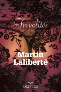 Martin Laliberté - Frivolités - Nouvelles érotiques.