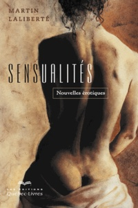 Martin Laliberté - Sensualités - Nouvelles érotiques.