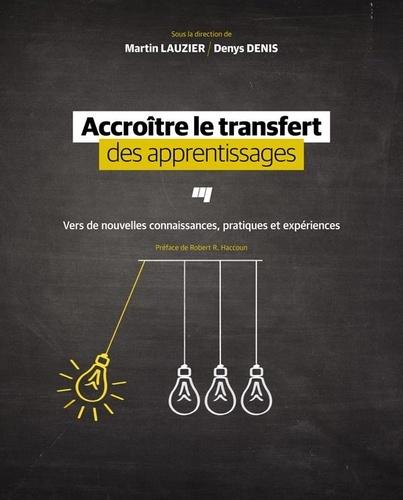 Accroître le transfert des apprentissages. Vers de nouvelles connaissances, pratiques et expériences