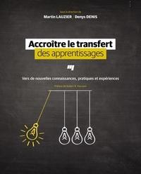 Martin Lauzier et Denys Denis - Accroître le transfert des apprentissages - Vers de nouvelles connaissances, pratiques et expériences.