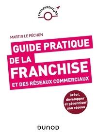 Martin Le Péchon - Guide pratique de la franchise et des réseaux commerciaux.