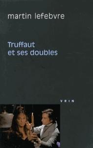 Martin Lefebvre - Truffaut et ses doubles.