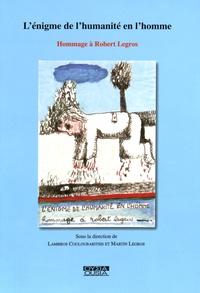 Martin Legros et Lambros Couloubaritsis - L'énigme de l'humanité en l'homme - Hommage à Robert Legros.