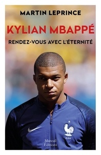 Martin Leprince - Kylian Mbappé - Rendez-vous avec l'éternité.