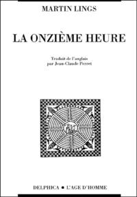 Martin Lings - La onzième heure - La crise spirituelle du monde moderne à la lumière de la tradition et des prophètes.
