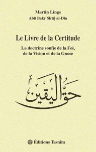 Martin Lings - Le Livre de la Certitude - La doctrine soufie de la Foi, de la Vision et de la Gnose.