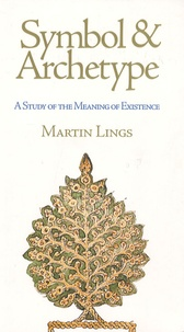 Martin Lings - Symbol & Archetype - A Study of the Meaning of Existence.