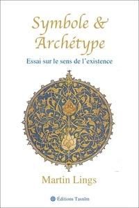 Martin Lings - Symbole et Archétype - Essai sur le sens de l'existence.