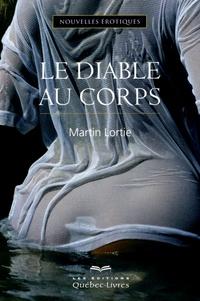 Martin Lortie - Le diable au corps.