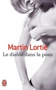 Martin Lortie - Le diable dans la peau.